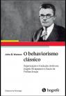 John Watson. O behaviorismo clássico