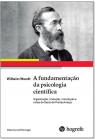 Wihelm Wundt. A fundamentação da psicologia científica
